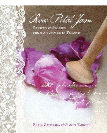 Rose Petal Jam. Recipes & Stories from a Summer in Poland