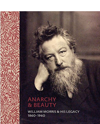 Anarchy & Beauty: William Morris & His Legacy, 1860 - 1960