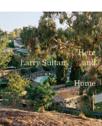 Larry Sultan. Here and Home