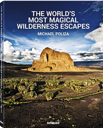 Michael Poliza. The World´s Most Magical Wilderness Escapes
