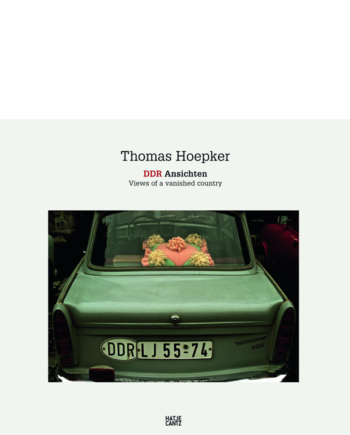 Thomas Hoepker. DDR Ansichten/Views of a Vanished Country