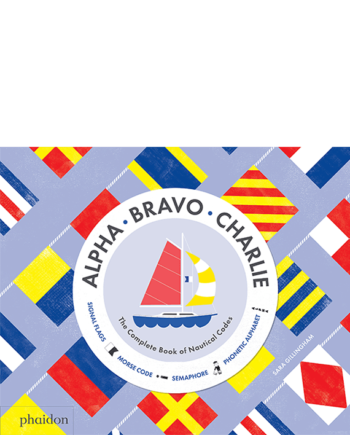 Alpha, Bravo, Charlie. Complete Book of Nautical Codes
