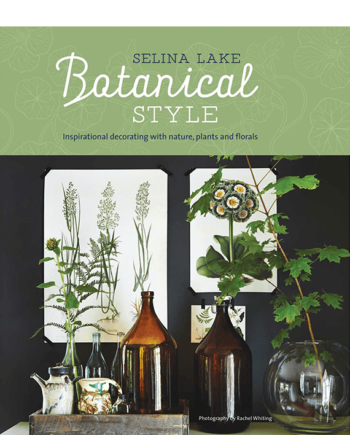 Botanical Style. Inspirational decorating with nature, plants and florals