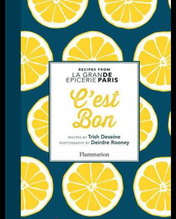 C'est Bon. Recipes Inspired by La Grand Epicerie de Paris