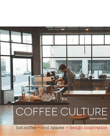 Coffee Culture : Hot Coffee + Cool Spaces