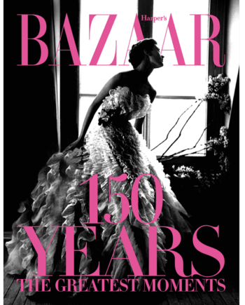 Harper's Bazaar. 150 Years. The Greatest Moments