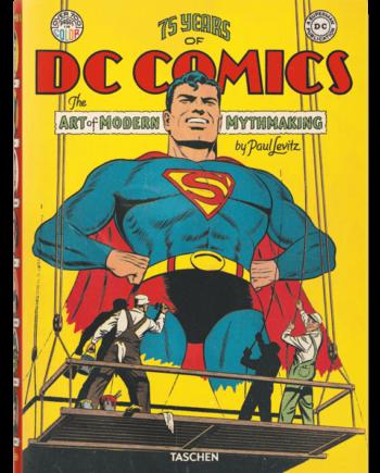 75 Years of DC Comics. The Art of Modern Mythmaking