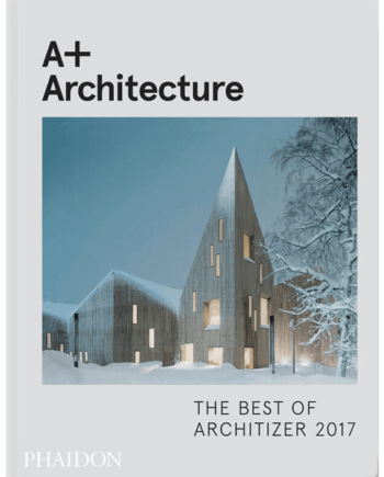 A+ Architecture. The Best of Architizer 2017