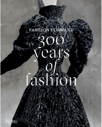 Fashion Forward. 300 Years of Fashion