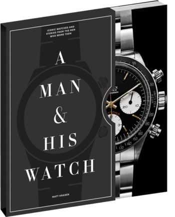 A Man and His Watch. Iconic Watches and Stories from the Men Who Wore Them